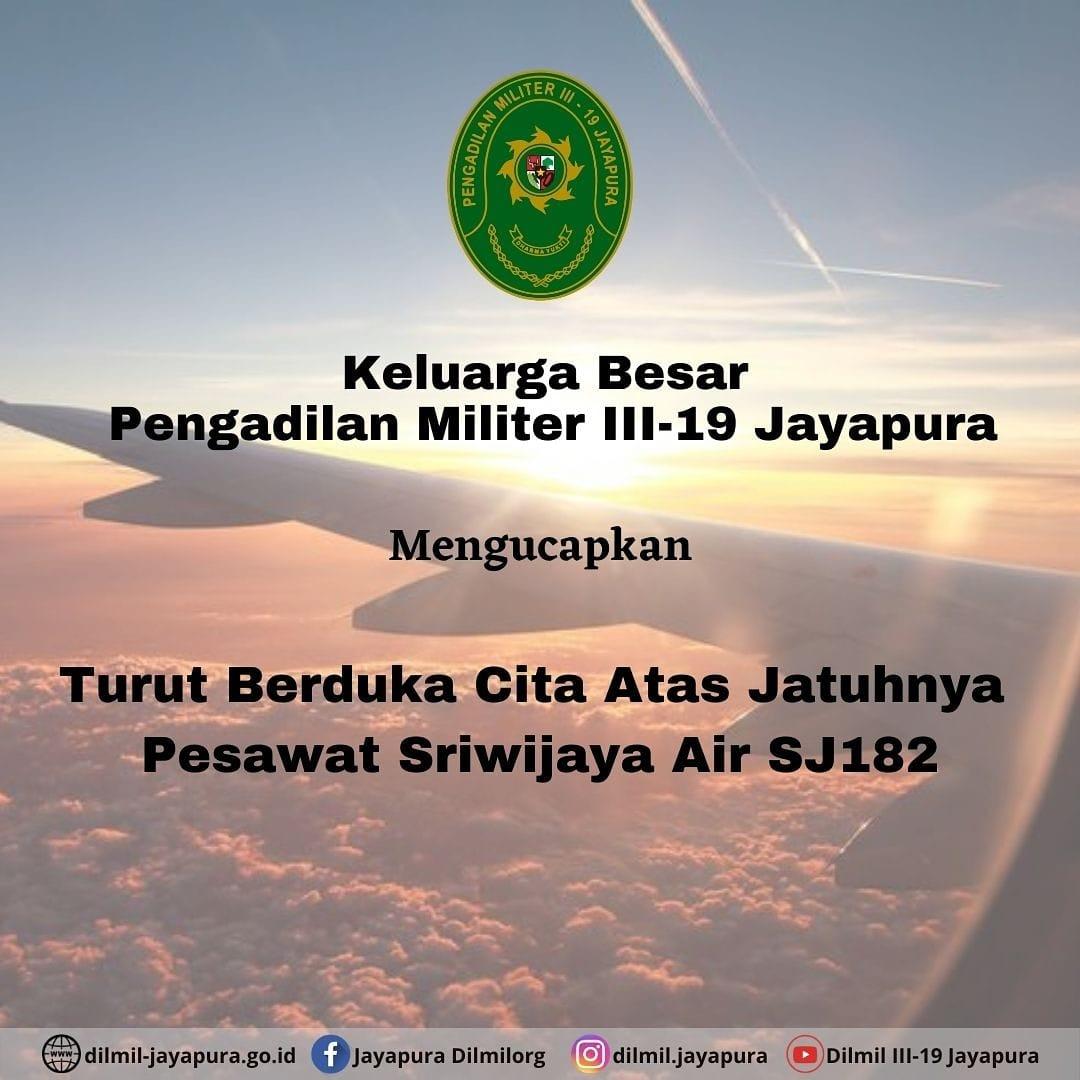 Keluarga Besar Pengadilan Militer III-19 Jayapura, mengucapkan Turut Berduka Cita Atas Musibah Jatuhnya Pesawat Sriwijaya Air SJ182.