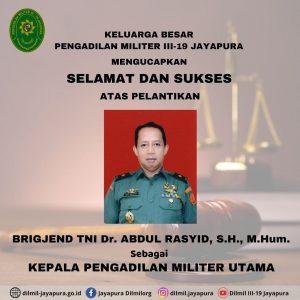 UCAPAN SELAMAT DAN SUKSES ATAS PELANTIKAN BRIGJEN TNI Dr. ABDUL RASYID, SH., M. Hum SEBAGAI KADILMILTAMA